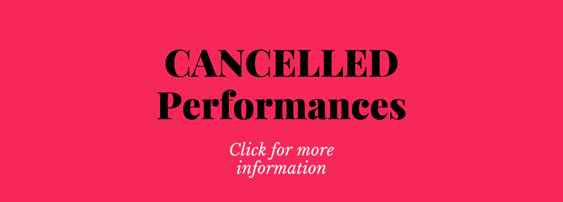 click for a list of cancelled performances